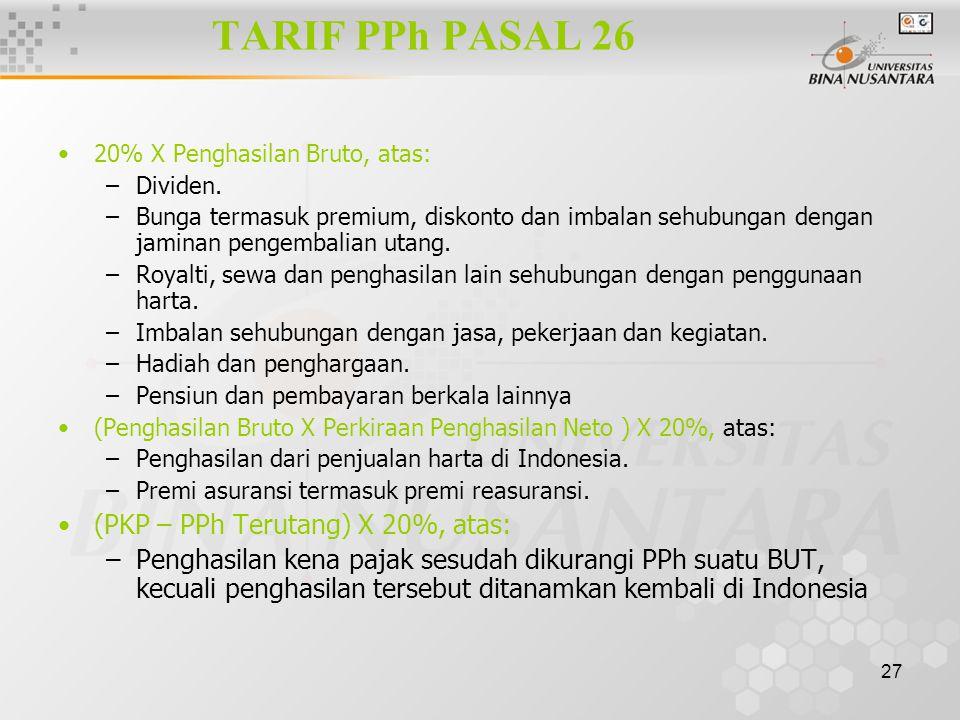 27 TARIF PPh PASAL 26 20% X Penghasilan Bruto, atas: –Dividen. –Bunga termasuk premium, diskonto dan imbalan sehubungan dengan jaminan pengembalian ut