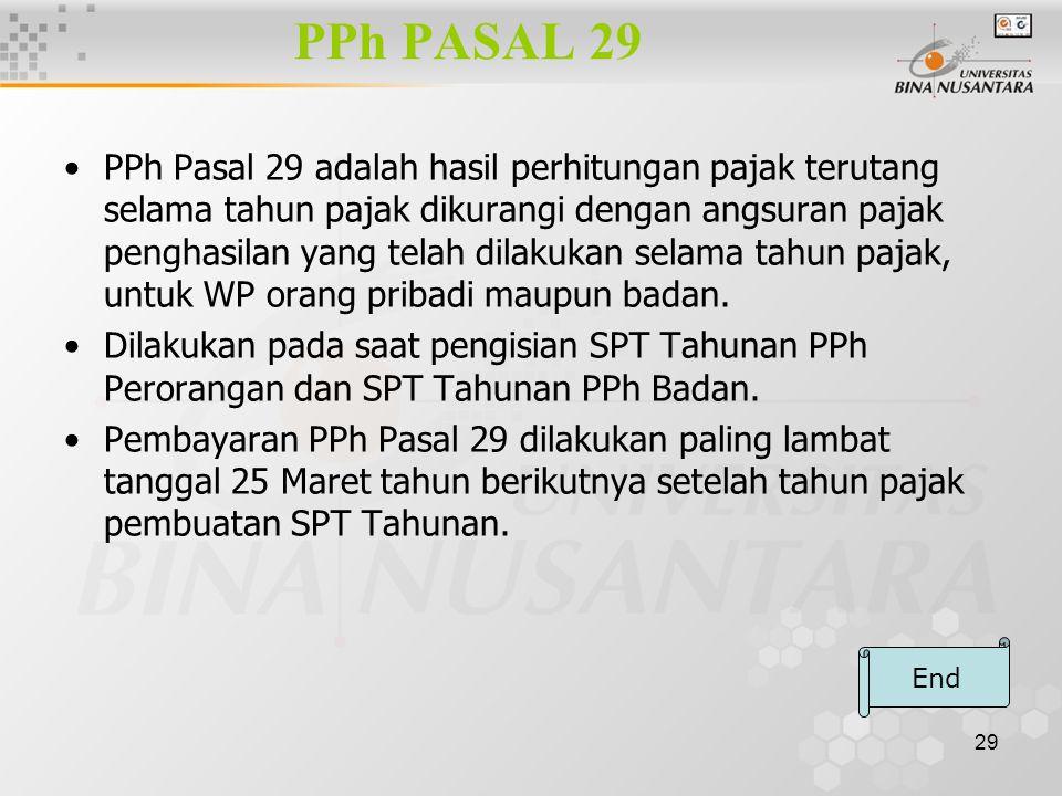 29 PPh PASAL 29 PPh Pasal 29 adalah hasil perhitungan pajak terutang selama tahun pajak dikurangi dengan angsuran pajak penghasilan yang telah dilakuk