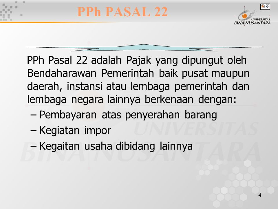 4 PPh PASAL 22 PPh Pasal 22 adalah Pajak yang dipungut oleh Bendaharawan Pemerintah baik pusat maupun daerah, instansi atau lembaga pemerintah dan lem
