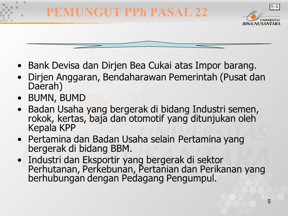 5 PEMUNGUT PPh PASAL 22 Bank Devisa dan Dirjen Bea Cukai atas Impor barang. Dirjen Anggaran, Bendaharawan Pemerintah (Pusat dan Daerah) BUMN, BUMD Bad