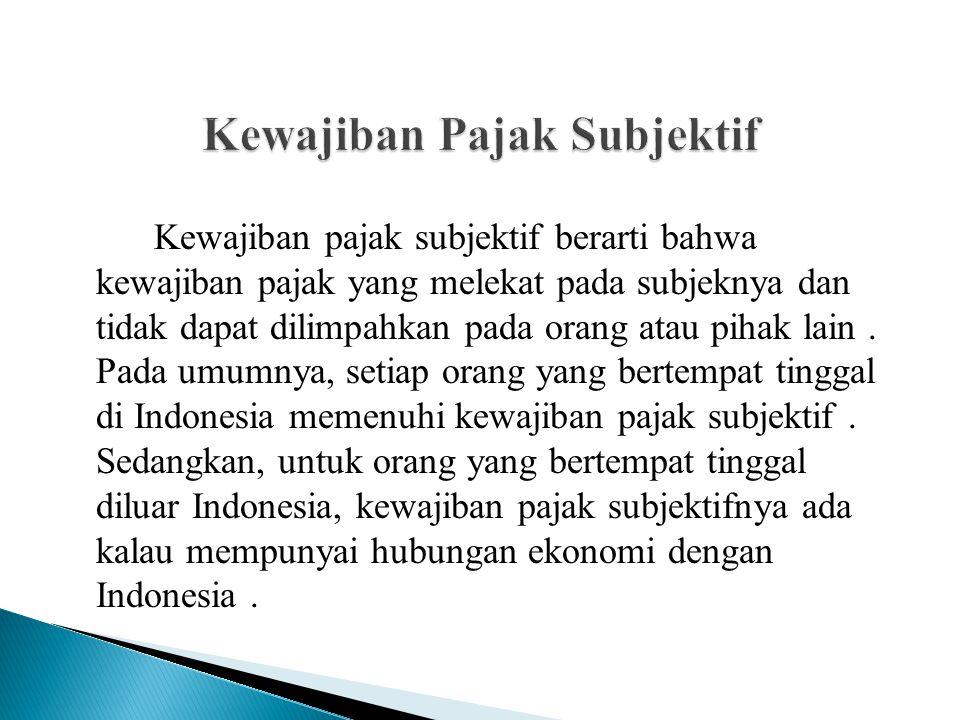 OBJEK PAJAK PENGHASILAN Objek pajak penghasilan : penghasilan, yaitu setiap tambahan kemampuan ekonomis yang diterima atau diperoleh wajib pajak, baik yang berasal dari luar Indonesia, yang dapat dipakai untuk konsumsi atau untuk menambah kekayaan wajib pajak yang bersangkutan, dengan nama dan dalam bentuk apapun.