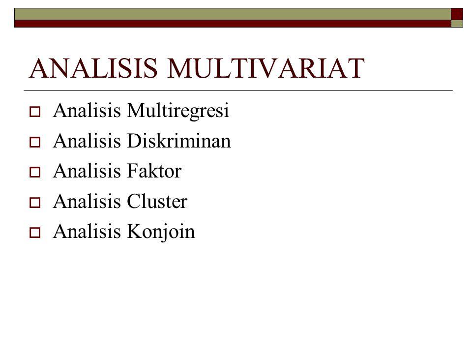 ANALISIS MULTIVARIAT  Analisis Multiregresi  Analisis Diskriminan  Analisis Faktor  Analisis Cluster  Analisis Konjoin