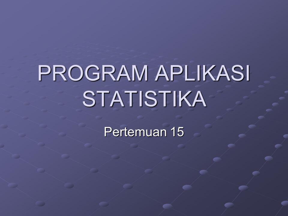 PROGRAM APLIKASI STATISTIKA Pertemuan 15