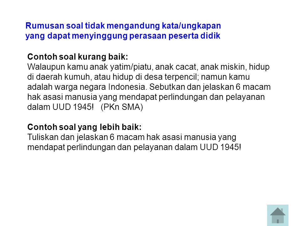 Contoh soal kurang baik: Walaupun kamu anak yatim/piatu, anak cacat, anak miskin, hidup di daerah kumuh, atau hidup di desa terpencil; namun kamu adalah warga negara Indonesia.