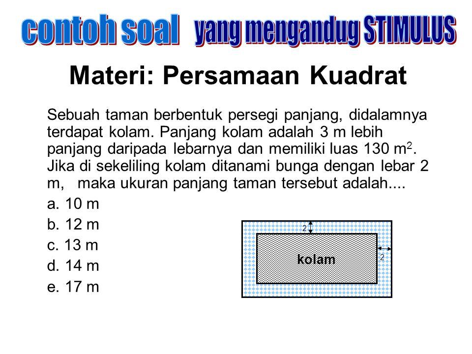 Materi: Persamaan Kuadrat Sebuah taman berbentuk persegi panjang, didalamnya terdapat kolam. Panjang kolam adalah 3 m lebih panjang daripada lebarnya