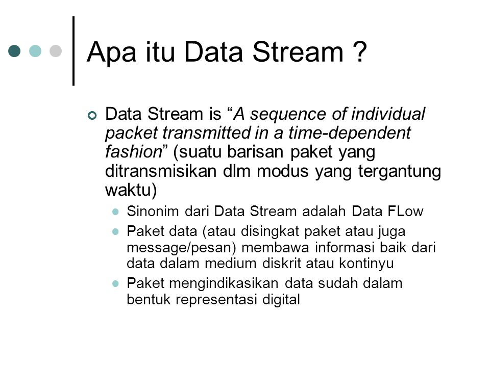"Apa itu Data Stream ? Data Stream is ""A sequence of individual packet transmitted in a time-dependent fashion"" (suatu barisan paket yang ditransmisika"