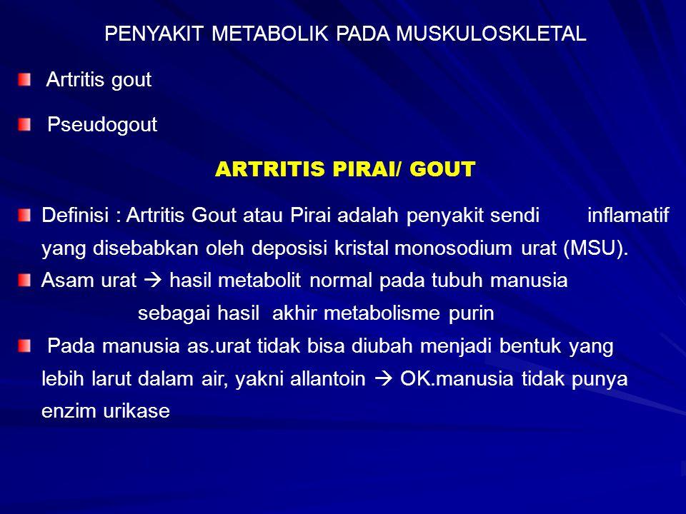 PENYAKIT METABOLIK PADA MUSKULOSKLETAL Artritis gout Pseudogout ARTRITIS PIRAI/ GOUT Definisi : Artritis Gout atau Pirai adalah penyakit sendi inflama