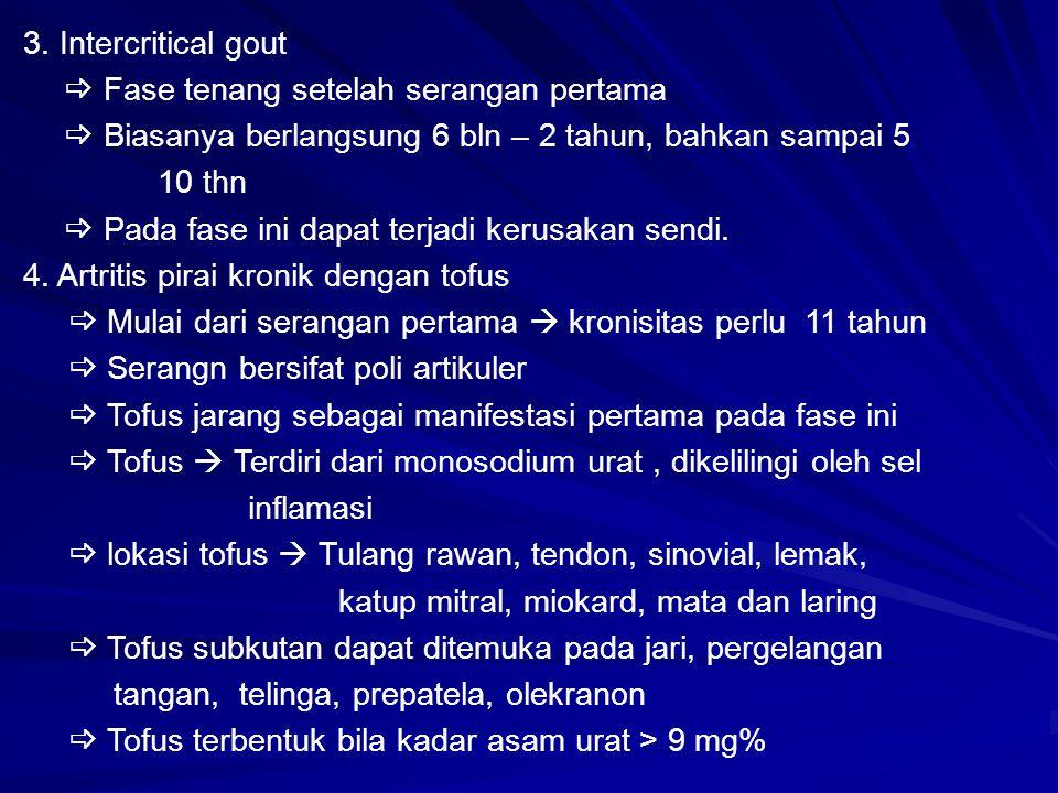 3. Intercritical gout  Fase tenang setelah serangan pertama  Biasanya berlangsung 6 bln – 2 tahun, bahkan sampai 5 10 thn  Pada fase ini dapat terj