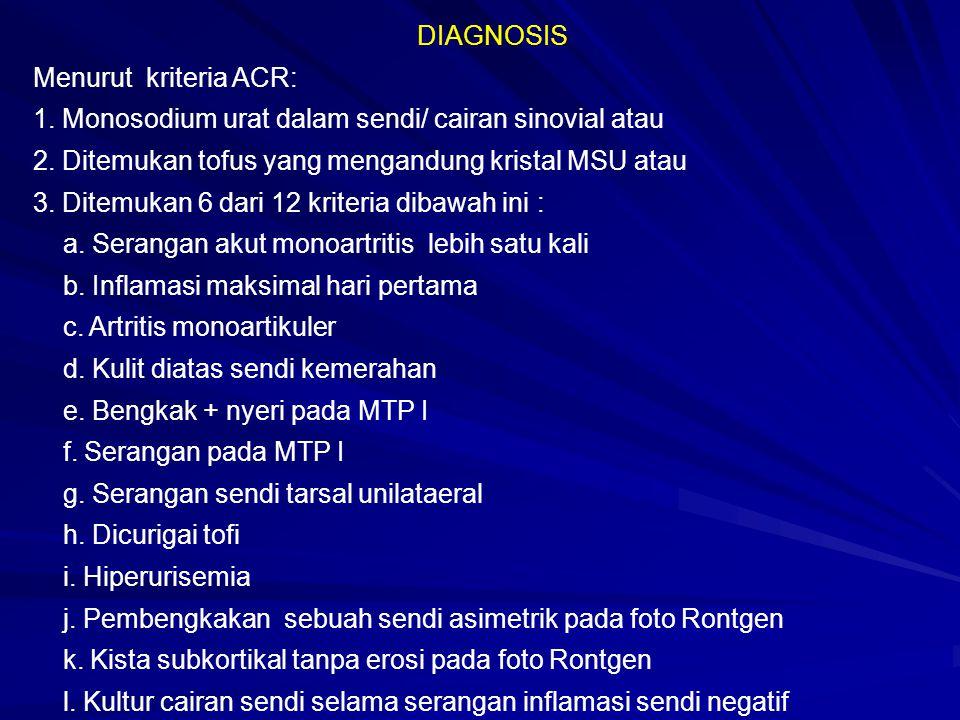DIAGNOSIS Menurut kriteria ACR: 1. Monosodium urat dalam sendi/ cairan sinovial atau 2. Ditemukan tofus yang mengandung kristal MSU atau 3. Ditemukan