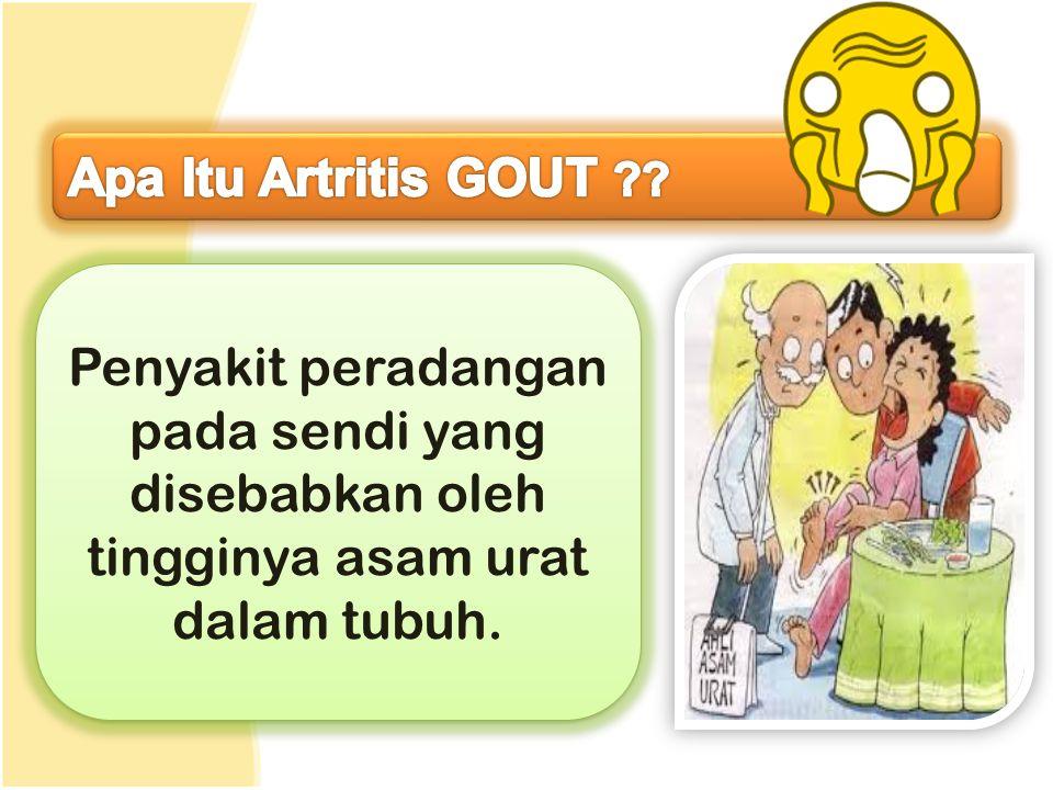 Penyakit peradangan pada sendi yang disebabkan oleh tingginya asam urat dalam tubuh.