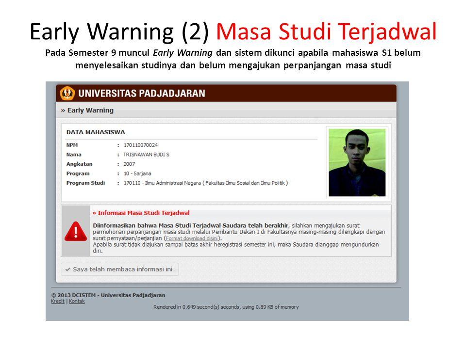 Early Warning (2) Masa Studi Terjadwal Pada Semester 9 muncul Early Warning dan sistem dikunci apabila mahasiswa S1 belum menyelesaikan studinya dan b
