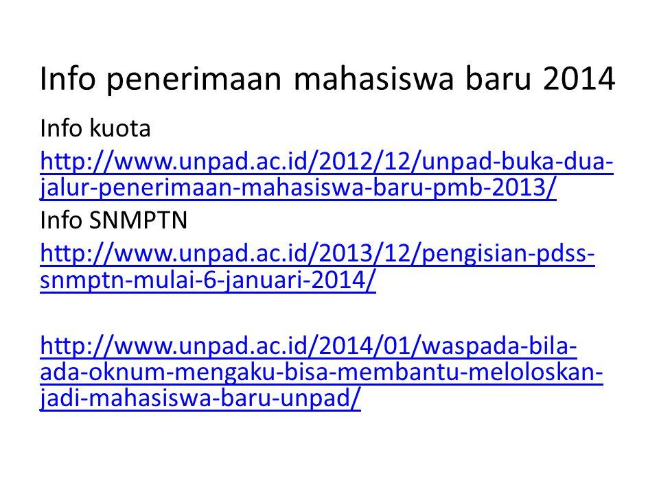 Info penerimaan mahasiswa baru 2014 Info kuota http://www.unpad.ac.id/2012/12/unpad-buka-dua- jalur-penerimaan-mahasiswa-baru-pmb-2013/ Info SNMPTN ht