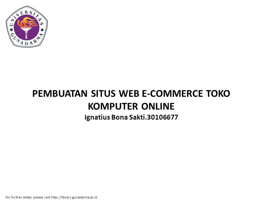 PEMBUATAN SITUS WEB E-COMMERCE TOKO KOMPUTER ONLINE Ignatius Bona Sakti.30106677 for further detail, please visit http://library.gunadarma.ac.id