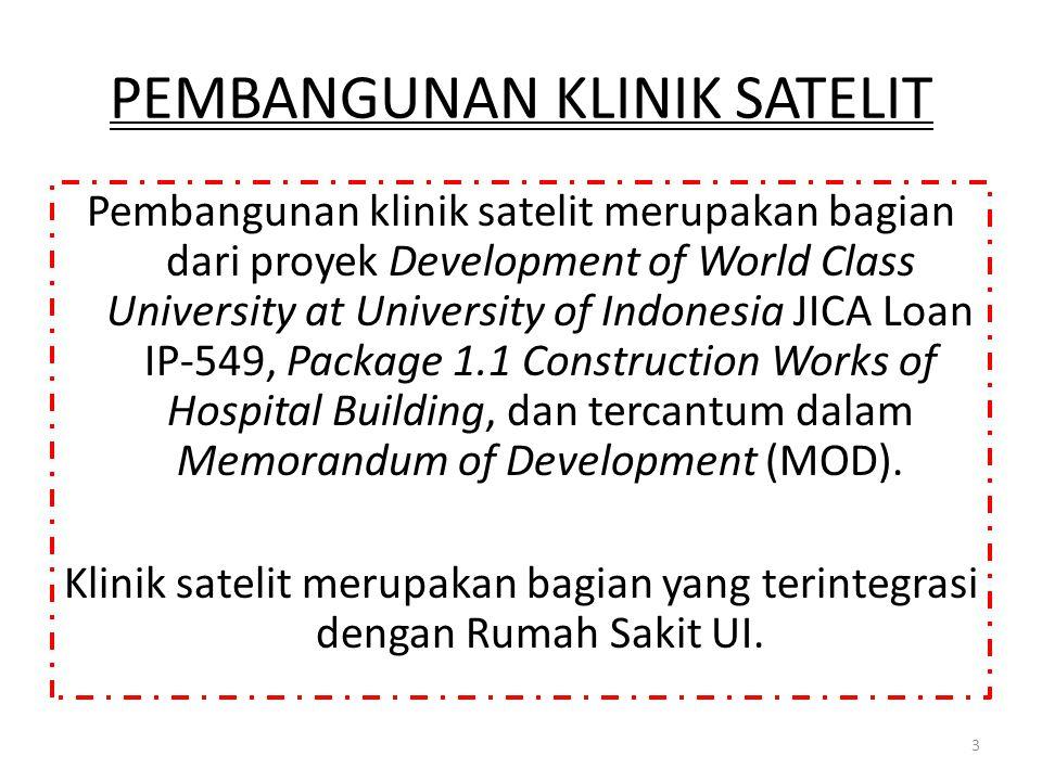 PEMBANGUNAN KLINIK SATELIT Pembangunan klinik satelit merupakan bagian dari proyek Development of World Class University at University of Indonesia JI