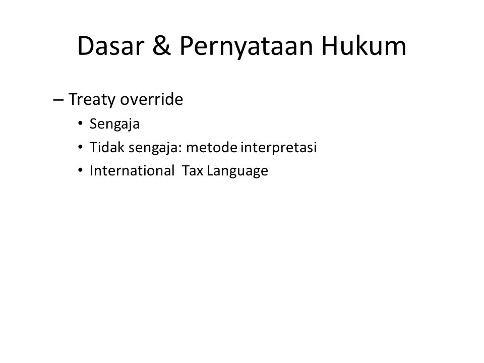 Dasar & Pernyataan Hukum – Treaty override Sengaja Tidak sengaja: metode interpretasi International Tax Language