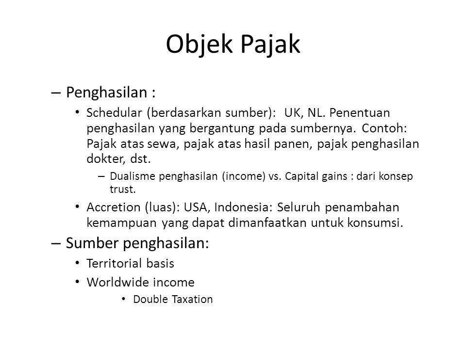 Objek Pajak – Penghasilan : Schedular (berdasarkan sumber): UK, NL. Penentuan penghasilan yang bergantung pada sumbernya. Contoh: Pajak atas sewa, paj