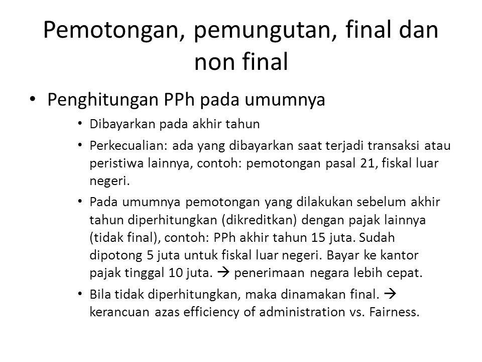 Pemotongan, pemungutan, final dan non final Penghitungan PPh pada umumnya Dibayarkan pada akhir tahun Perkecualian: ada yang dibayarkan saat terjadi transaksi atau peristiwa lainnya, contoh: pemotongan pasal 21, fiskal luar negeri.