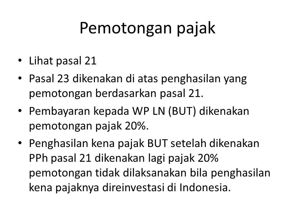 Pemotongan pajak Lihat pasal 21 Pasal 23 dikenakan di atas penghasilan yang pemotongan berdasarkan pasal 21. Pembayaran kepada WP LN (BUT) dikenakan p