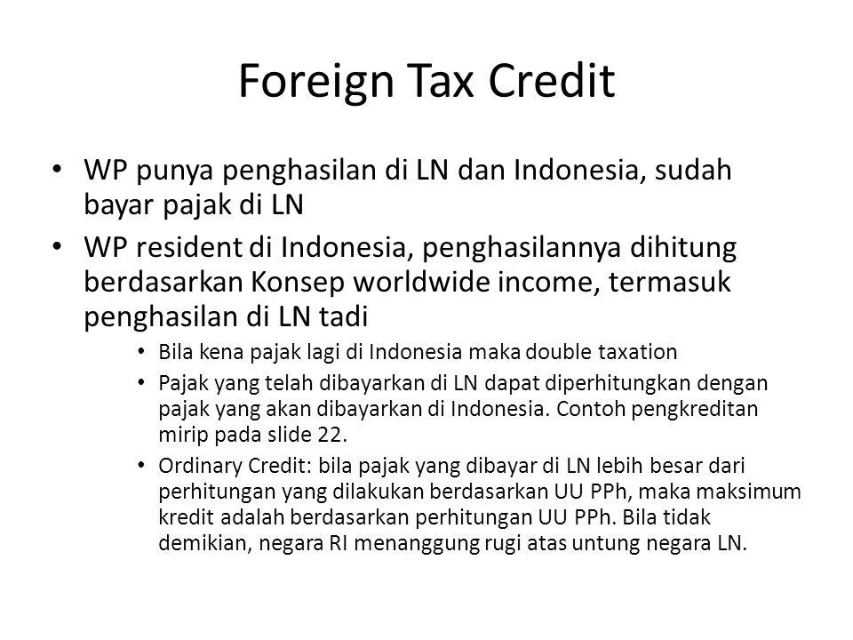 Foreign Tax Credit WP punya penghasilan di LN dan Indonesia, sudah bayar pajak di LN WP resident di Indonesia, penghasilannya dihitung berdasarkan Kon