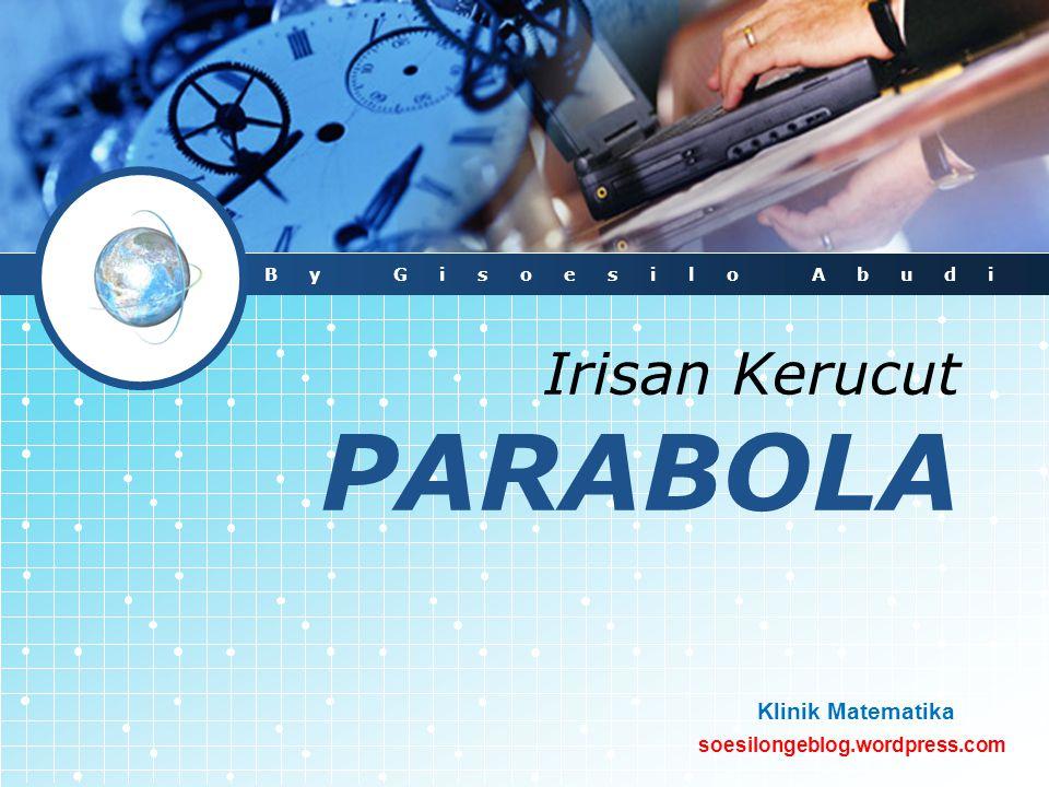 soesilongeblog.wordpress.com Klinik Matematika Irisan Kerucut PARABOLA By Gisoesilo Abudi