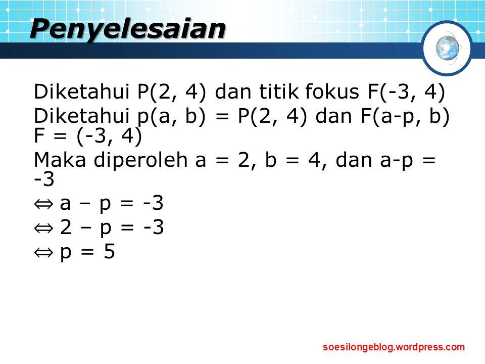 soesilongeblog.wordpress.com Penyelesaian Diketahui P(2, 4) dan titik fokus F(-3, 4) Diketahui p(a, b) = P(2, 4) dan F(a-p, b) F = (-3, 4) Maka dipero