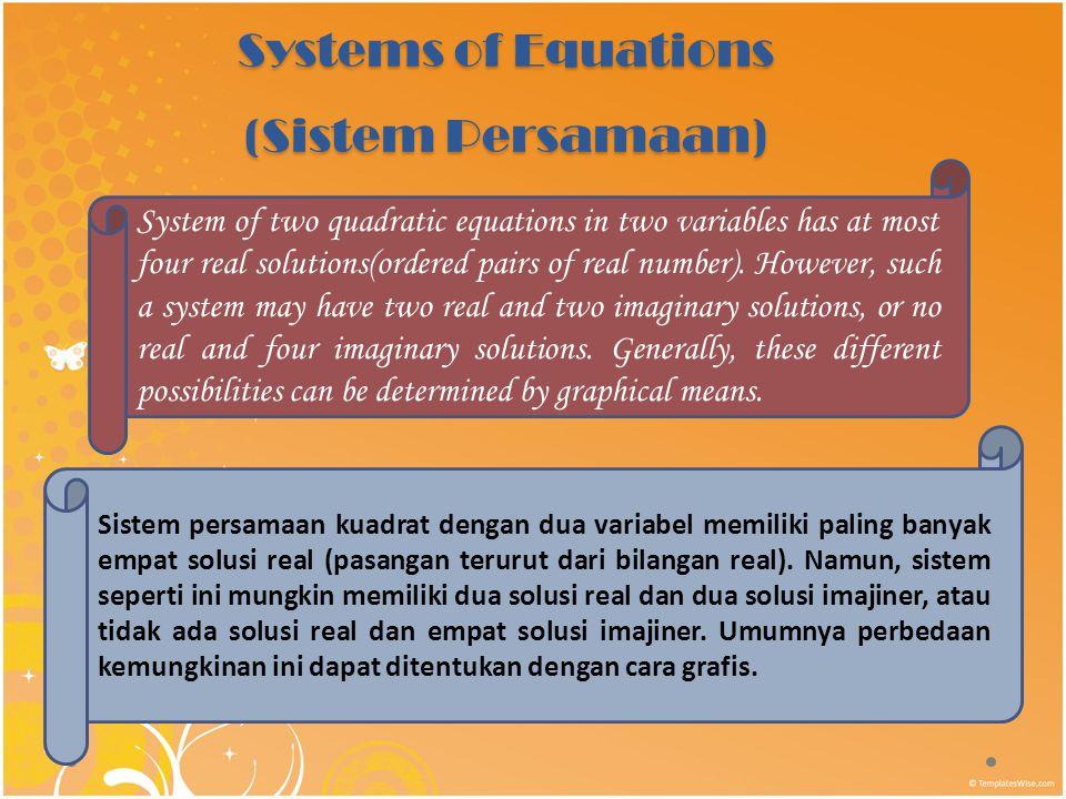 Systems of Equations (Sistem Persamaan) Sistem persamaan kuadrat dengan dua variabel memiliki paling banyak empat solusi real (pasangan terurut dari bilangan real).