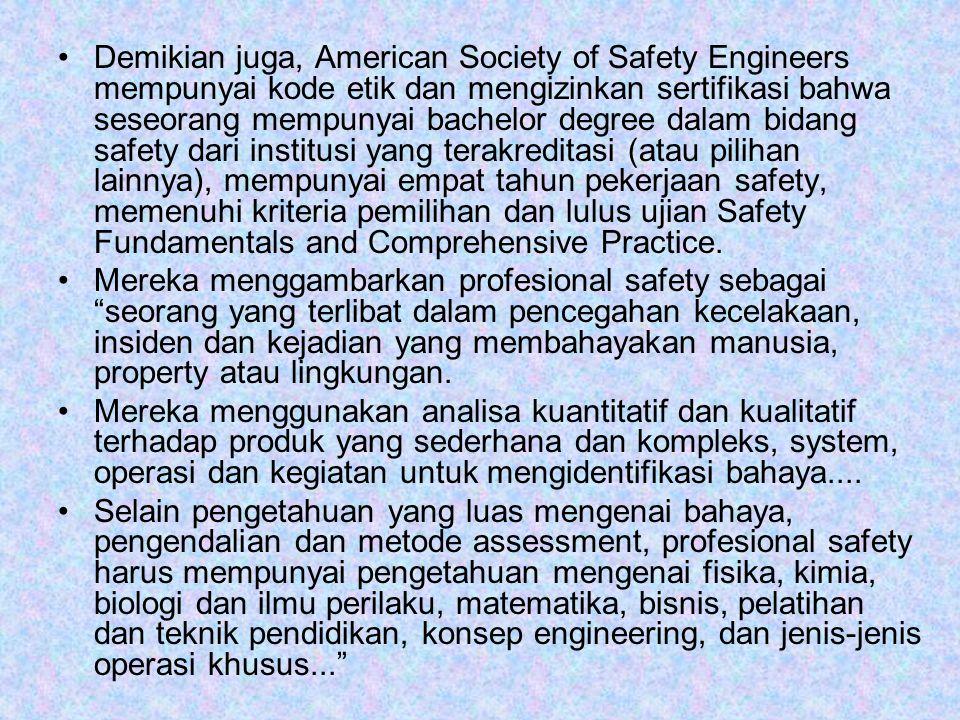 Demikian juga, American Society of Safety Engineers mempunyai kode etik dan mengizinkan sertifikasi bahwa seseorang mempunyai bachelor degree dalam bi