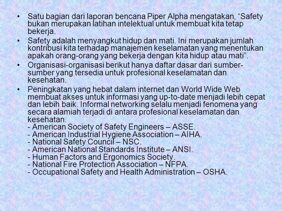 """Satu bagian dari laporan bencana Piper Alpha mengatakan, """"Safety bukan merupakan latihan intelektual untuk membuat kita tetap bekerja. Safety adalah m"""