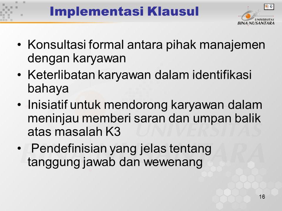 15 Konsultasi Perubahan Tempat Kerja K3 Peralatan baru dan hasil modifikasi Perubahan material Perubahan teknologi Perubahan Prosedur dan instruksi ke