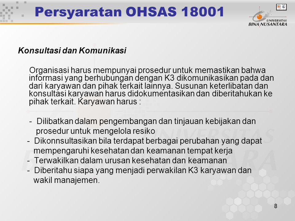 8 Persyaratan OHSAS 18001 Konsultasi dan Komunikasi Organisasi harus mempunyai prosedur untuk memastikan bahwa informasi yang berhubungan dengan K3 dikomunikasikan pada dan dari karyawan dan pihak terkait lainnya.