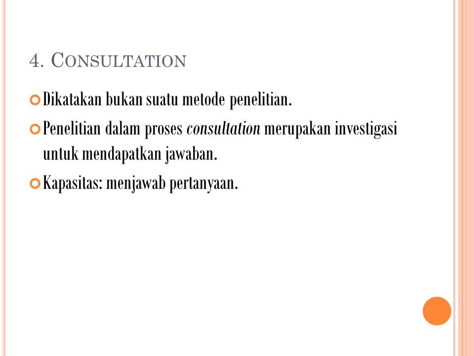 4. C ONSULTATION Dikatakan bukan suatu metode penelitian.