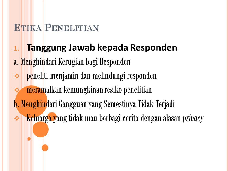 E TIKA P ENELITIAN 1. Tanggung Jawab kepada Responden a.