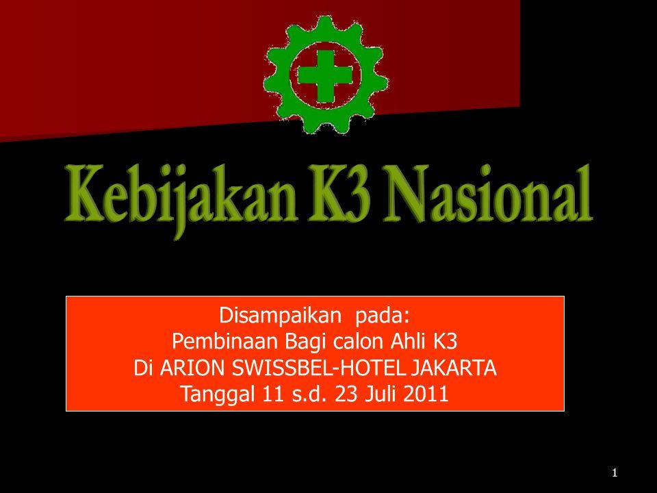Disampaikan pada: Pembinaan Bagi calon Ahli K3 Di ARION SWISSBEL-HOTEL JAKARTA Tanggal 11 s.d. 23 Juli 2011 1
