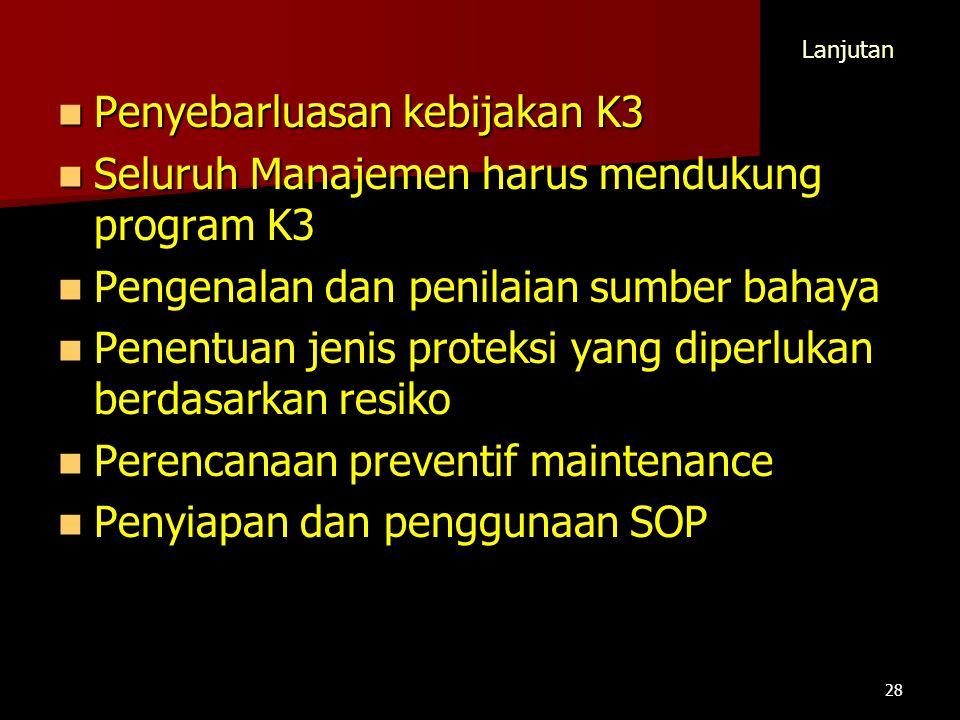 Penyebarluasan kebijakan K3 Penyebarluasan kebijakan K3 Seluruh Manajemen harus mendukung program K3 Seluruh Manajemen harus mendukung program K3 Peng