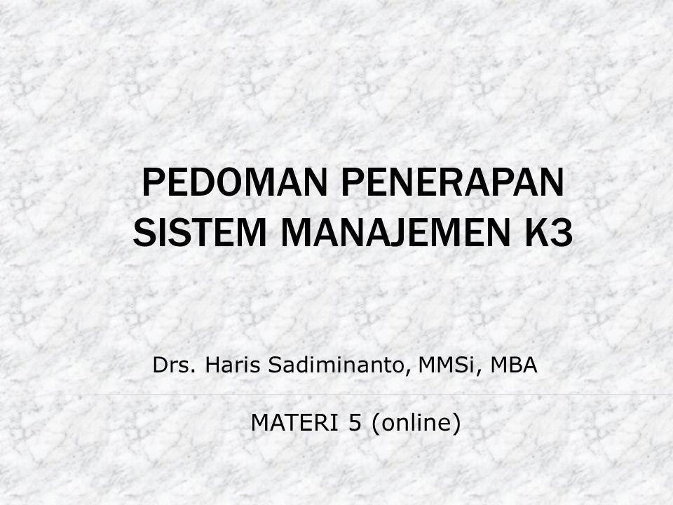 PEDOMAN PENERAPAN SISTEM MANAJEMEN K3 Drs. Haris Sadiminanto, MMSi, MBA MATERI 5 (online)