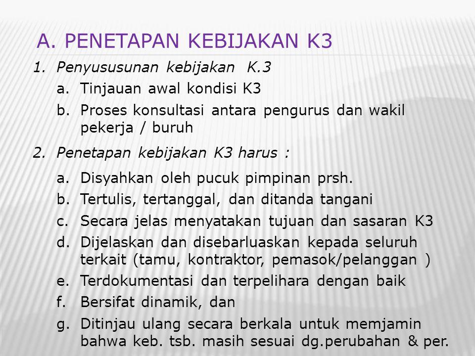 1.Penyususunan kebijakan K.3 a.Tinjauan awal kondisi K3 b.Proses konsultasi antara pengurus dan wakil pekerja / buruh 2.Penetapan kebijakan K3 harus :