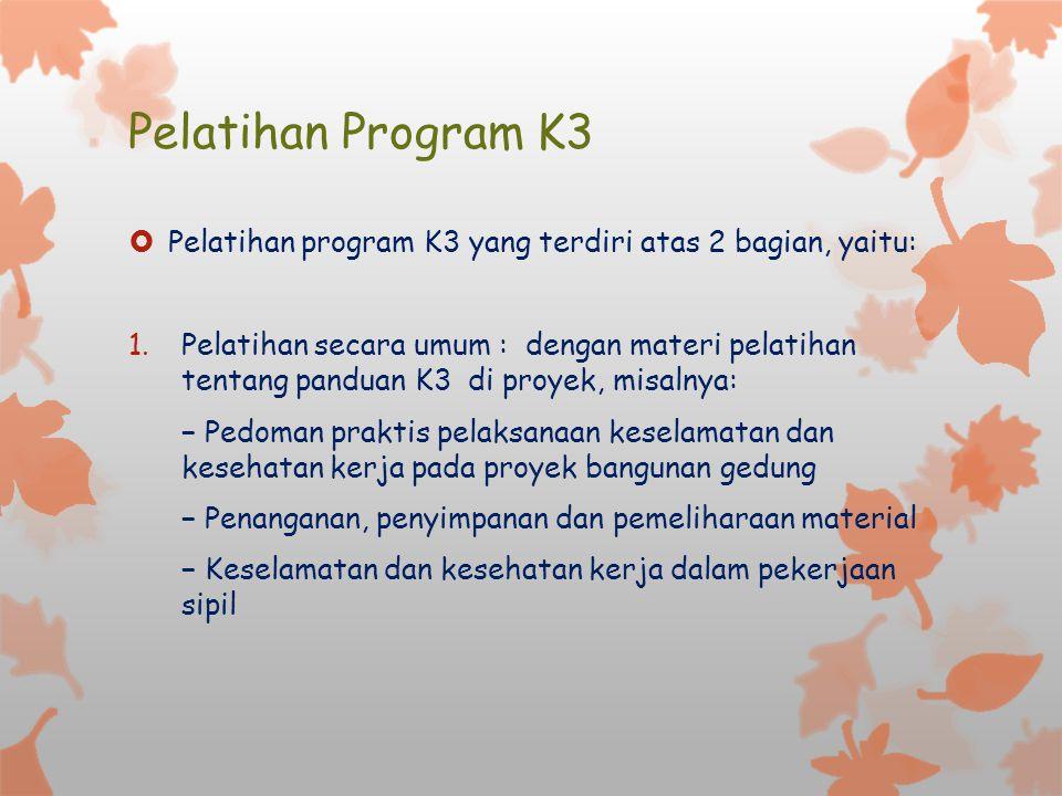 Pelatihan Program K3  Pelatihan program K3 yang terdiri atas 2 bagian, yaitu: 1.Pelatihan secara umum : dengan materi pelatihan tentang panduan K3 di
