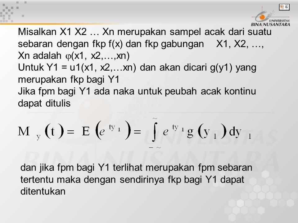 Misalkan X1 X2 … Xn merupakan sampel acak dari suatu sebaran dengan fkp f(x) dan fkp gabungan X1, X2, …, Xn adalah  (x1, x2,…,xn) Untuk Y1 = u1(x1, x