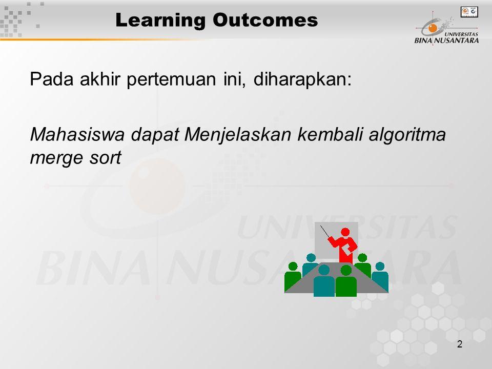 2 Learning Outcomes Pada akhir pertemuan ini, diharapkan: Mahasiswa dapat Menjelaskan kembali algoritma merge sort