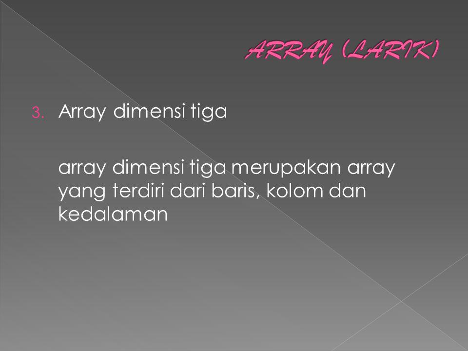 3. Array dimensi tiga array dimensi tiga merupakan array yang terdiri dari baris, kolom dan kedalaman
