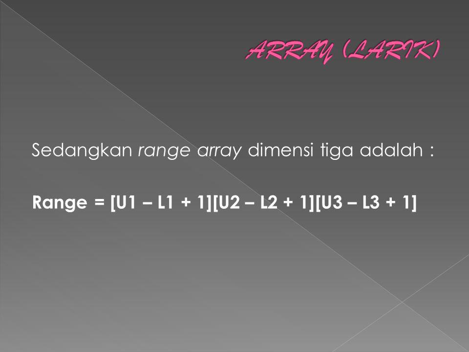 Sedangkan range array dimensi tiga adalah : Range = [U1 – L1 + 1][U2 – L2 + 1][U3 – L3 + 1]