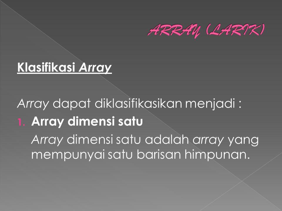 Klasifikasi Array Array dapat diklasifikasikan menjadi : 1. Array dimensi satu Array dimensi satu adalah array yang mempunyai satu barisan himpunan.