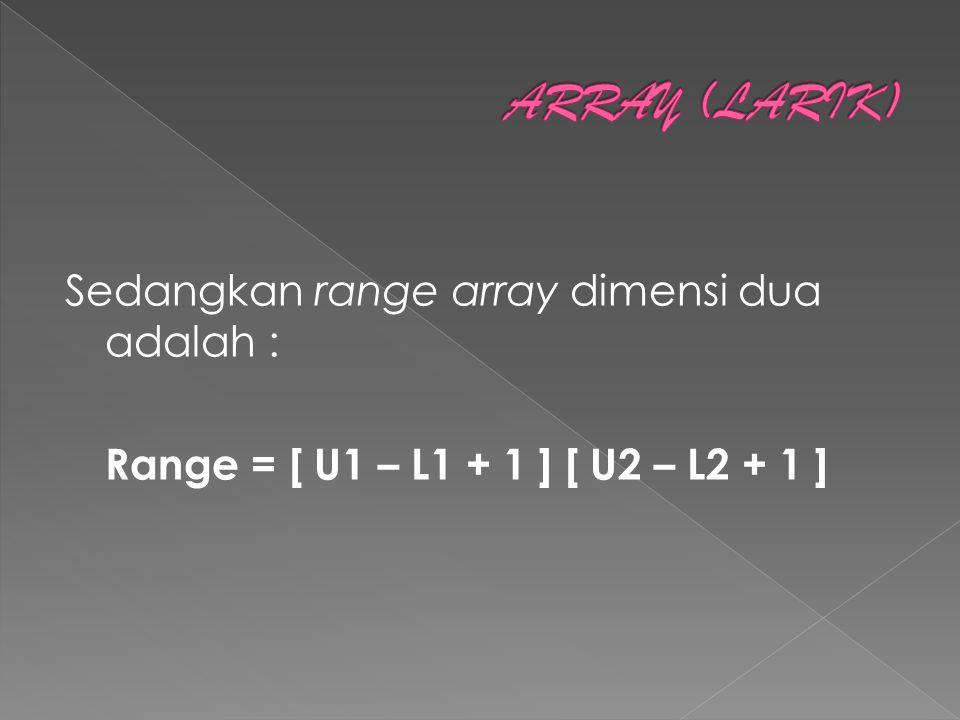 Sedangkan range array dimensi dua adalah : Range = [ U1 – L1 + 1 ] [ U2 – L2 + 1 ]