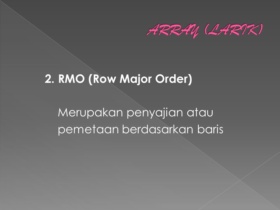 2. RMO (Row Major Order) Merupakan penyajian atau pemetaan berdasarkan baris