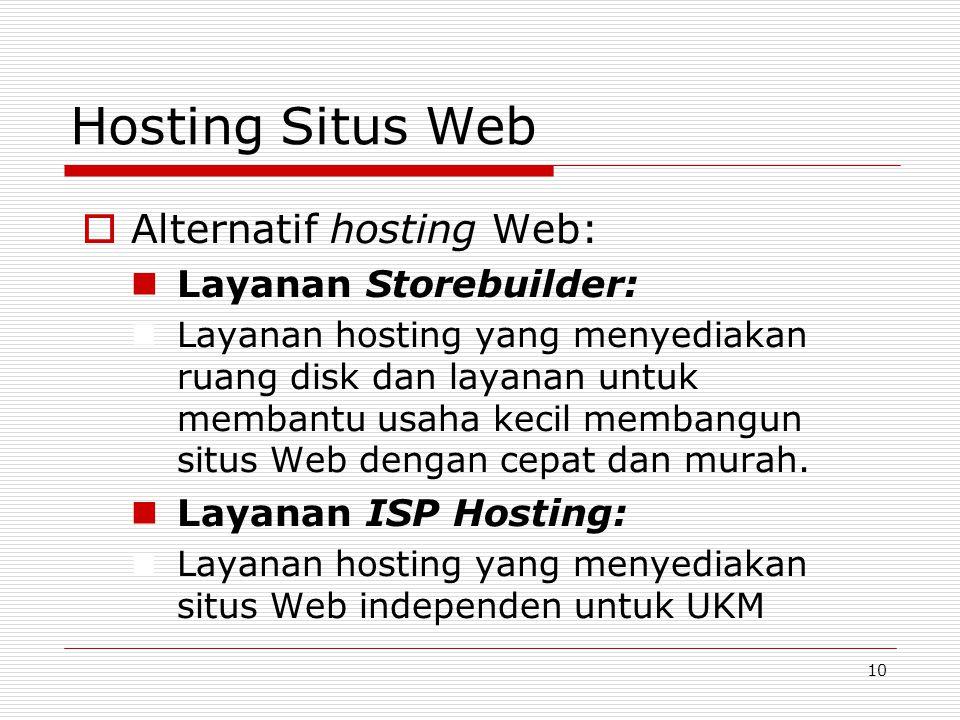 10 Hosting Situs Web  Alternatif hosting Web: Layanan Storebuilder: Layanan hosting yang menyediakan ruang disk dan layanan untuk membantu usaha kecil membangun situs Web dengan cepat dan murah.