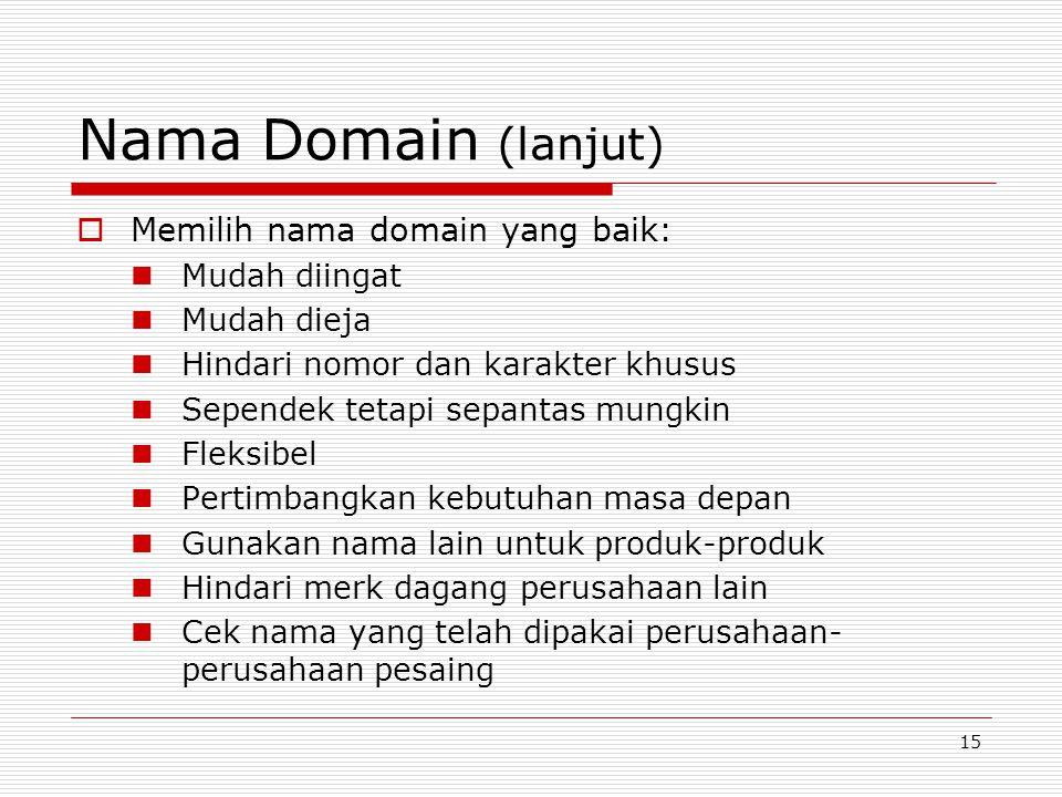 15 Nama Domain (lanjut)  Memilih nama domain yang baik: Mudah diingat Mudah dieja Hindari nomor dan karakter khusus Sependek tetapi sepantas mungkin Fleksibel Pertimbangkan kebutuhan masa depan Gunakan nama lain untuk produk-produk Hindari merk dagang perusahaan lain Cek nama yang telah dipakai perusahaan- perusahaan pesaing
