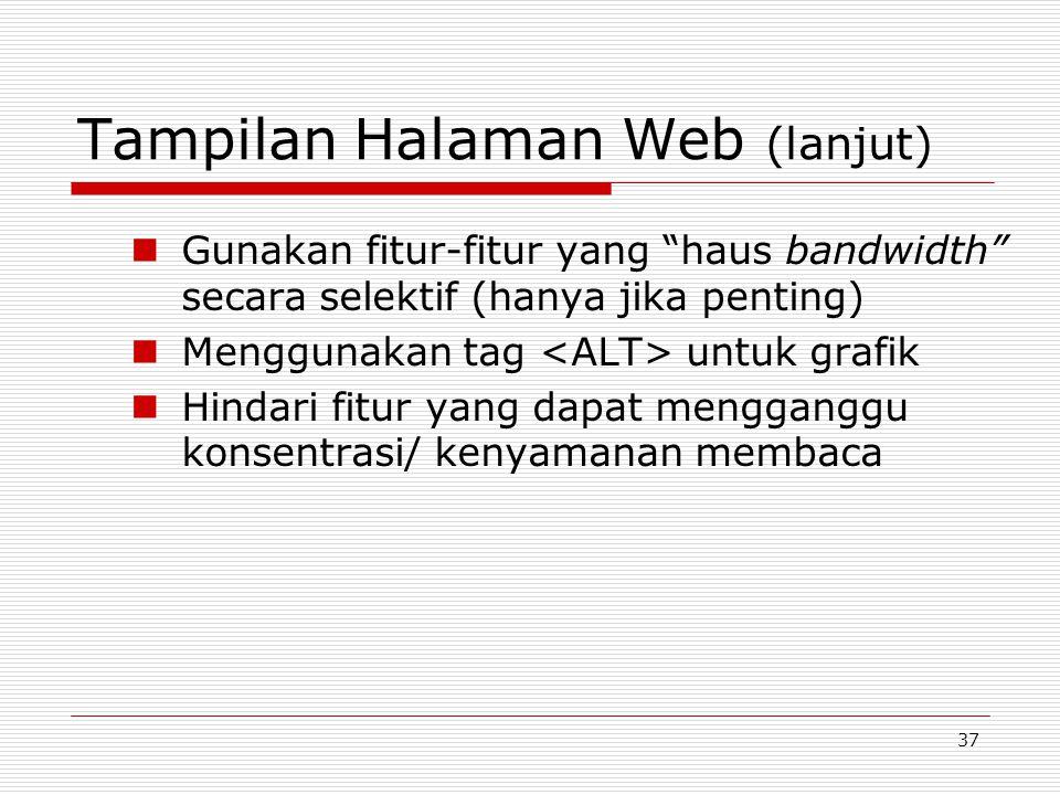37 Tampilan Halaman Web (lanjut) Gunakan fitur-fitur yang haus bandwidth secara selektif (hanya jika penting) Menggunakan tag untuk grafik Hindari fitur yang dapat mengganggu konsentrasi/ kenyamanan membaca