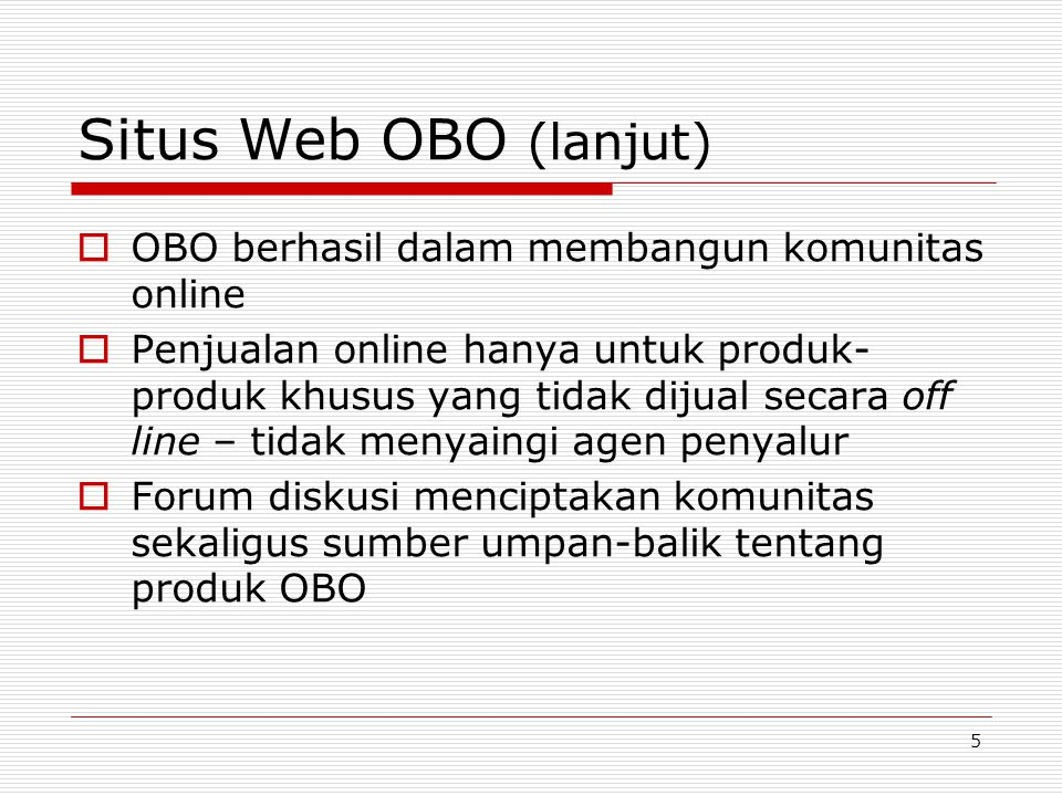 6 Situs Web OBO (lanjut)  Pelajaran dari obo.co.nz Perusahaan kecil dengan produk bermutu dapat meningkatkan jangkauan pasarnya secara global melalui situs Web Situs Web dirancang untuk mendukung tujuan strategis maupun untuk meningkatkan kepuasan konsumen pembelinya