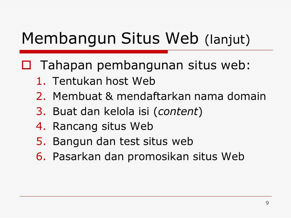 9 Membangun Situs Web (lanjut)  Tahapan pembangunan situs web: 1.Tentukan host Web 2.Membuat & mendaftarkan nama domain 3.Buat dan kelola isi (content) 4.Rancang situs Web 5.Bangun dan test situs web 6.Pasarkan dan promosikan situs Web