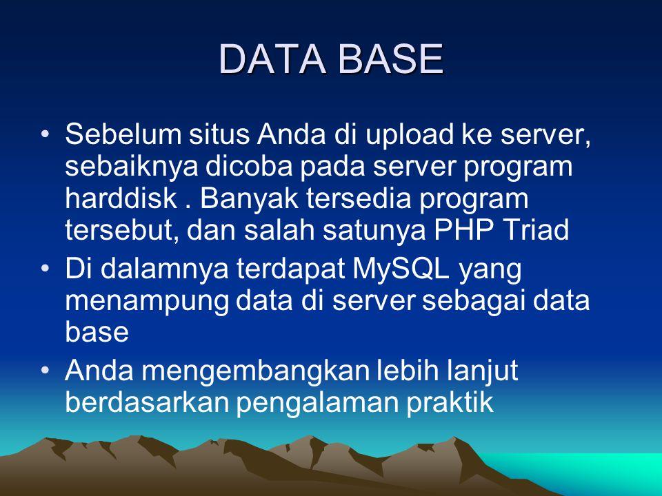DATA BASE Sebelum situs Anda di upload ke server, sebaiknya dicoba pada server program harddisk. Banyak tersedia program tersebut, dan salah satunya P